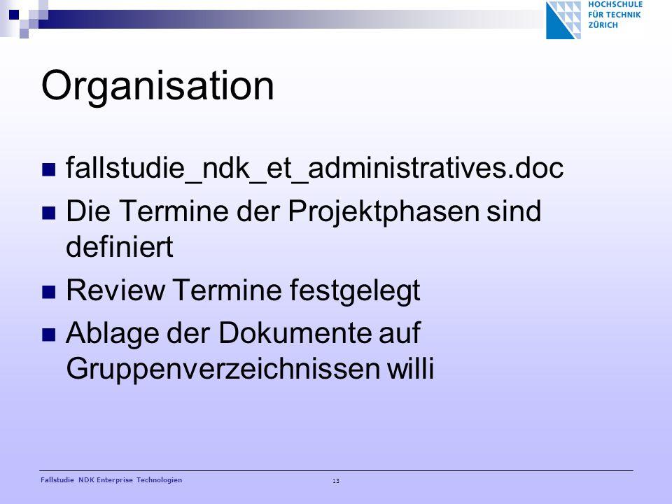 13 Fallstudie NDK Enterprise Technologien Organisation fallstudie_ndk_et_administratives.doc Die Termine der Projektphasen sind definiert Review Termine festgelegt Ablage der Dokumente auf Gruppenverzeichnissen willi