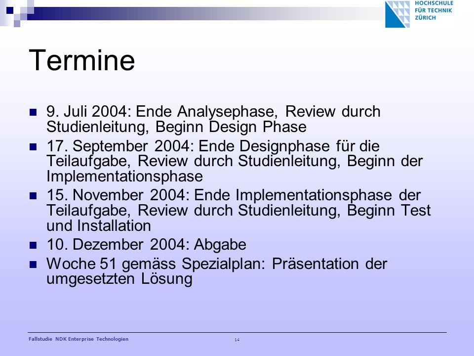 14 Fallstudie NDK Enterprise Technologien Termine 9. Juli 2004: Ende Analysephase, Review durch Studienleitung, Beginn Design Phase 17. September 2004