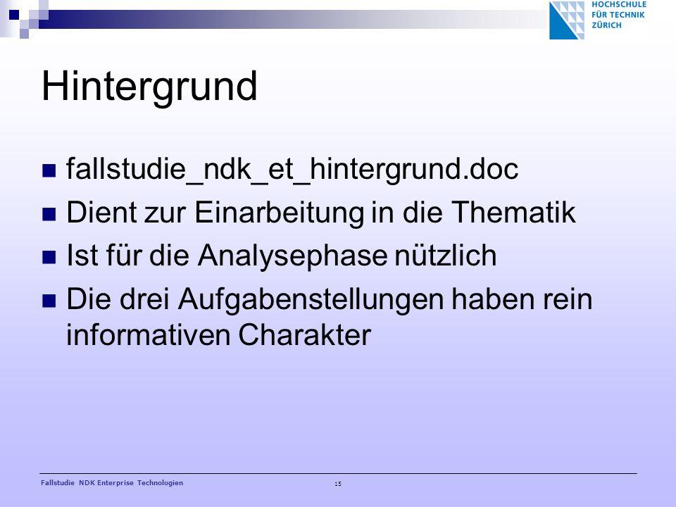 15 Fallstudie NDK Enterprise Technologien Hintergrund fallstudie_ndk_et_hintergrund.doc Dient zur Einarbeitung in die Thematik Ist für die Analysephase nützlich Die drei Aufgabenstellungen haben rein informativen Charakter