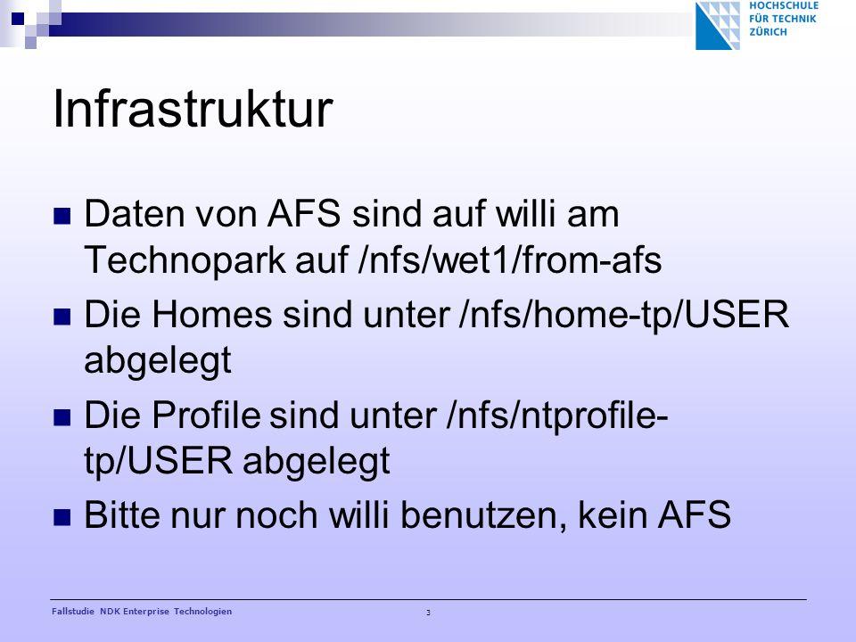 3 Fallstudie NDK Enterprise Technologien Infrastruktur Daten von AFS sind auf willi am Technopark auf /nfs/wet1/from-afs Die Homes sind unter /nfs/home-tp/USER abgelegt Die Profile sind unter /nfs/ntprofile- tp/USER abgelegt Bitte nur noch willi benutzen, kein AFS