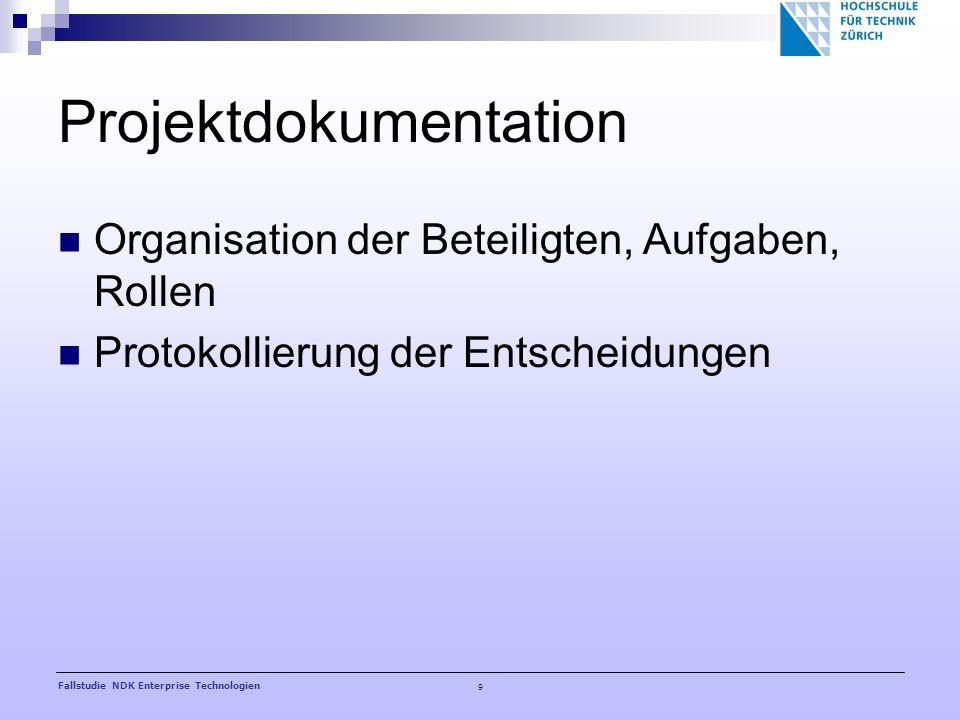 9 Fallstudie NDK Enterprise Technologien Projektdokumentation Organisation der Beteiligten, Aufgaben, Rollen Protokollierung der Entscheidungen