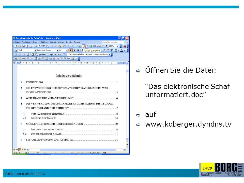 14/29 Einführung in MS-Word 2003 Öffnen Sie die Datei: Das elektronische Schaf unformatiert.doc auf www.koberger.dyndns.tv