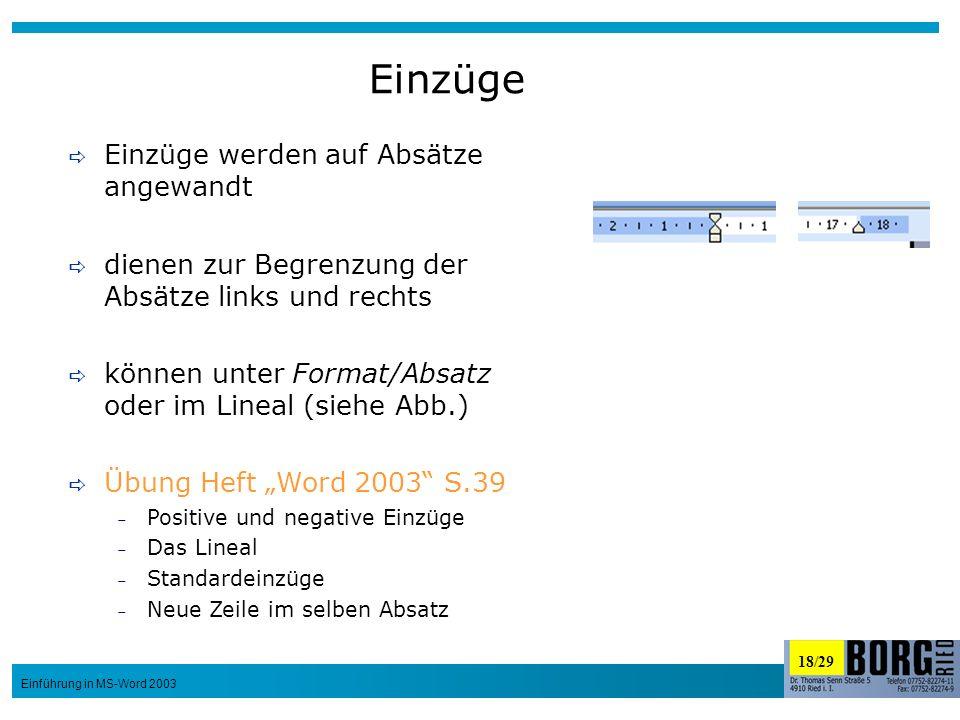 18/29 Einführung in MS-Word 2003 Einzüge Einzüge werden auf Absätze angewandt dienen zur Begrenzung der Absätze links und rechts können unter Format/A