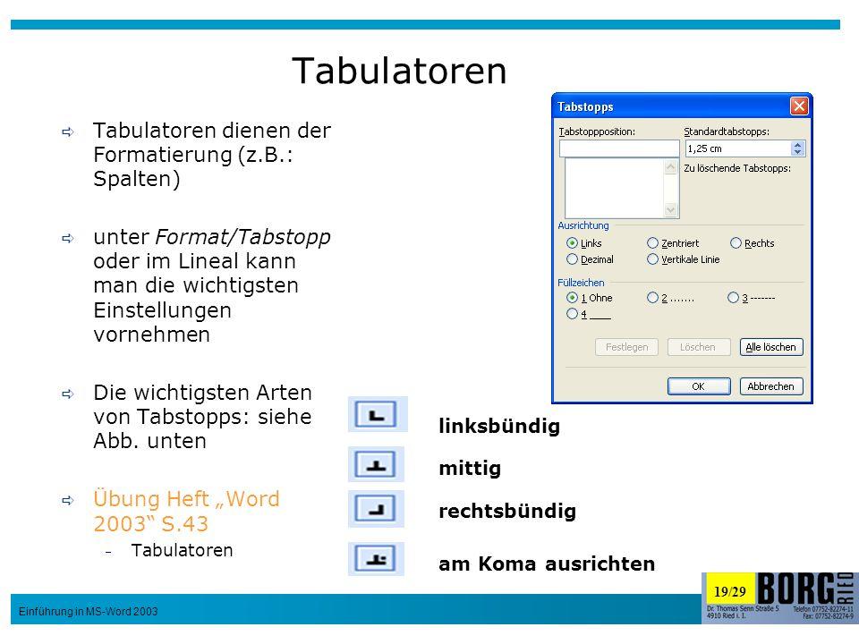 19/29 Einführung in MS-Word 2003 Tabulatoren Tabulatoren dienen der Formatierung (z.B.: Spalten) unter Format/Tabstopp oder im Lineal kann man die wic