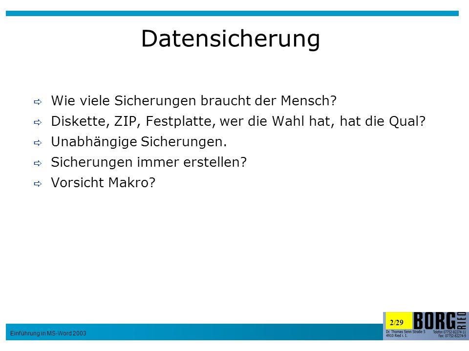 2/29 Einführung in MS-Word 2003 Datensicherung Wie viele Sicherungen braucht der Mensch? Diskette, ZIP, Festplatte, wer die Wahl hat, hat die Qual? Un