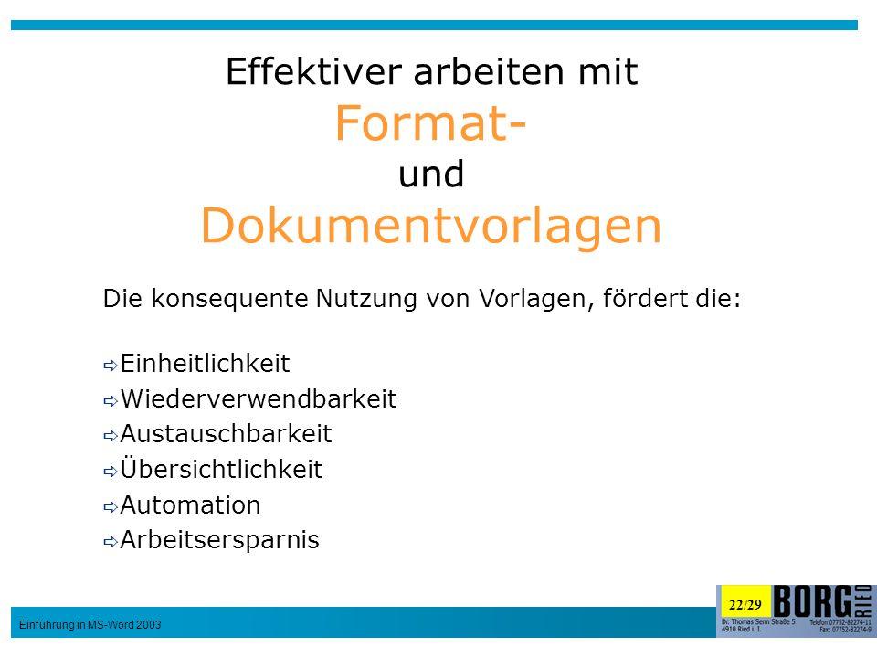 22/29 Einführung in MS-Word 2003 Effektiver arbeiten mit Format- und Dokumentvorlagen Die konsequente Nutzung von Vorlagen, fördert die: Einheitlichke