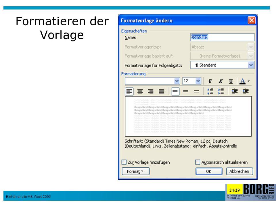 24/29 Einführung in MS-Word 2003 Formatieren der Vorlage