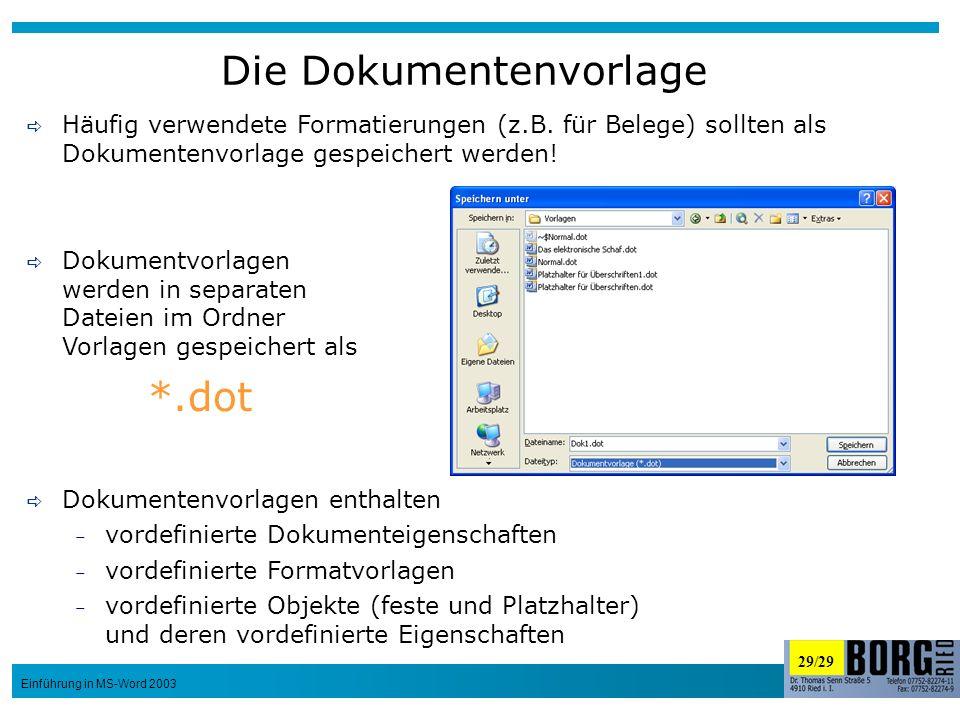 29/29 Einführung in MS-Word 2003 Die Dokumentenvorlage Häufig verwendete Formatierungen (z.B. für Belege) sollten als Dokumentenvorlage gespeichert we