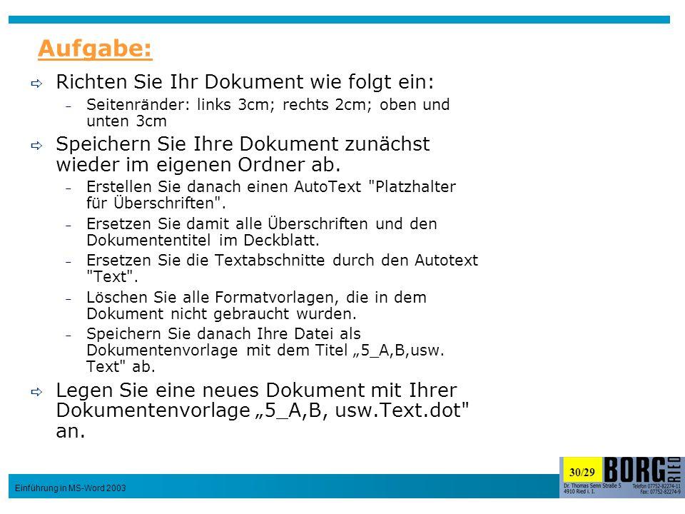 30/29 Einführung in MS-Word 2003 Richten Sie Ihr Dokument wie folgt ein: – Seitenränder: links 3cm; rechts 2cm; oben und unten 3cm Speichern Sie Ihre