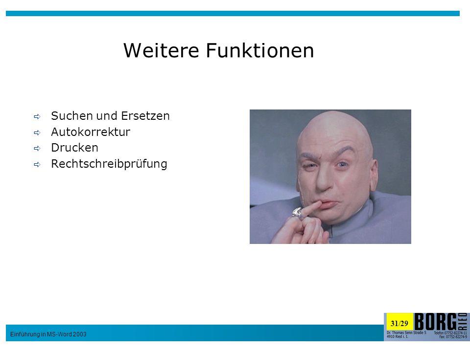 31/29 Einführung in MS-Word 2003 Weitere Funktionen Suchen und Ersetzen Autokorrektur Drucken Rechtschreibprüfung