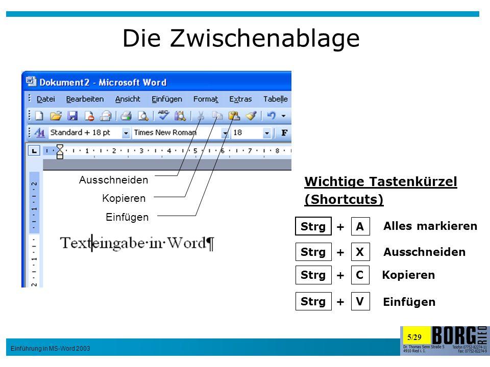 5/29 Einführung in MS-Word 2003 Die Zwischenablage Ausschneiden Kopieren Einfügen Wichtige Tastenkürzel (Shortcuts) Strg + A + X + C + V Alles markier