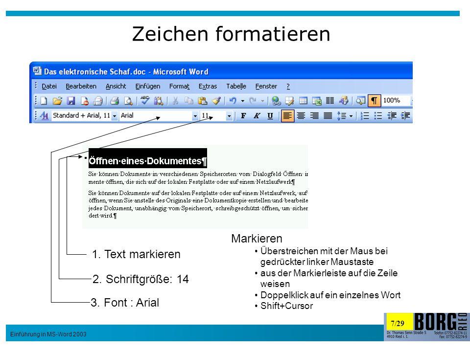 7/29 Einführung in MS-Word 2003 Zeichen formatieren 1. Text markieren 3. Font : Arial 2. Schriftgröße: 14 Markieren Überstreichen mit der Maus bei ged