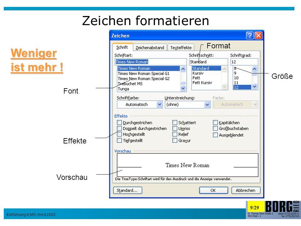 9/29 Einführung in MS-Word 2003 Zeichen formatieren Font Format Größe Effekte Vorschau Weniger ist mehr !