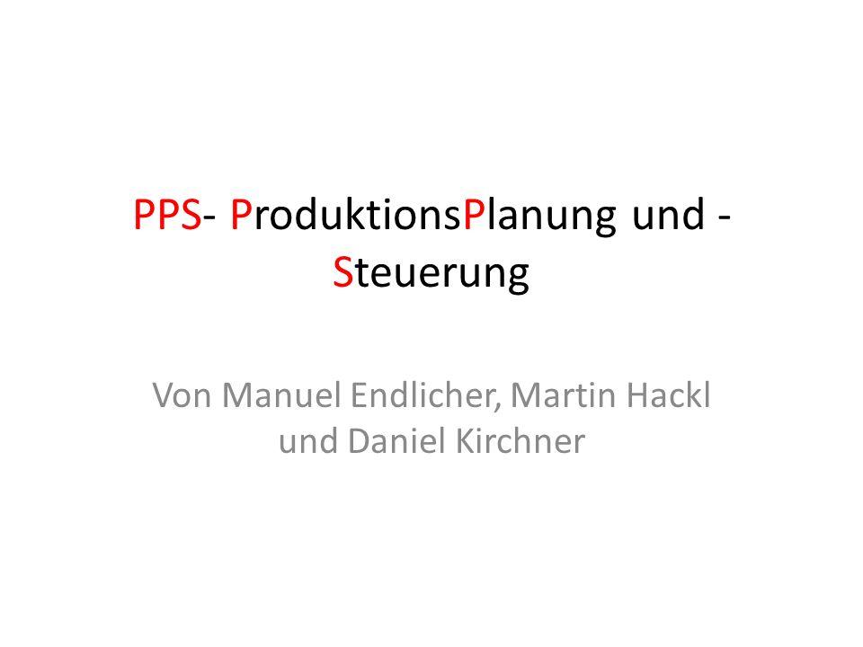 PPS- ProduktionsPlanung und - Steuerung Von Manuel Endlicher, Martin Hackl und Daniel Kirchner