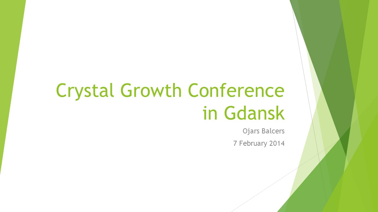 Crystal Growth Conference in Gdansk Ojars Balcers 7 February 2014
