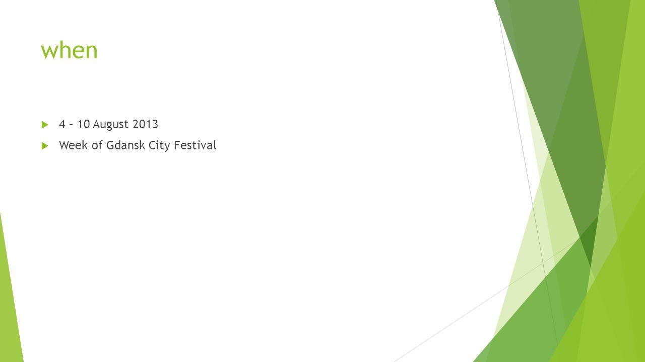 when 4 – 10 August 2013 Week of Gdansk City Festival