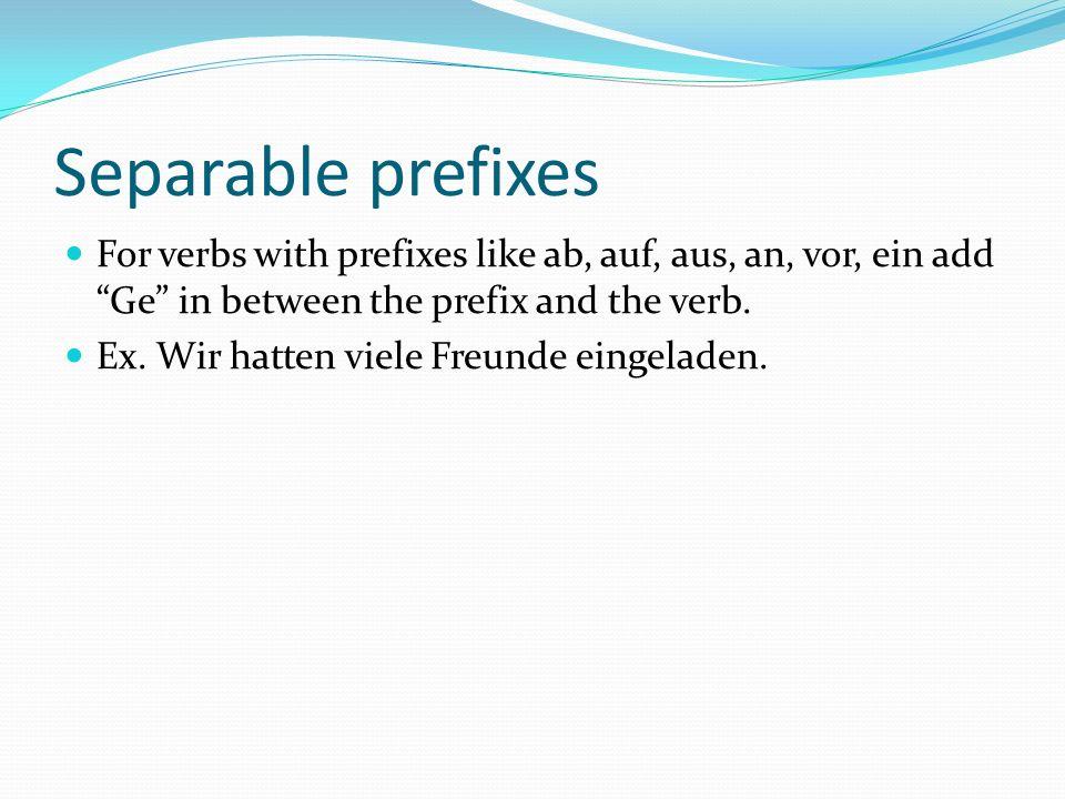 Inseparable Prefixes For inseparable prefixes verbs do not add Ge.