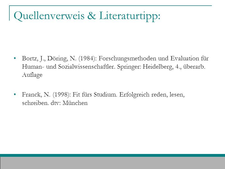 Quellenverweis & Literaturtipp: Bortz, J., Döring, N. (1984): Forschungsmethoden und Evaluation für Human- und Sozialwissenschaftler. Springer: Heidel