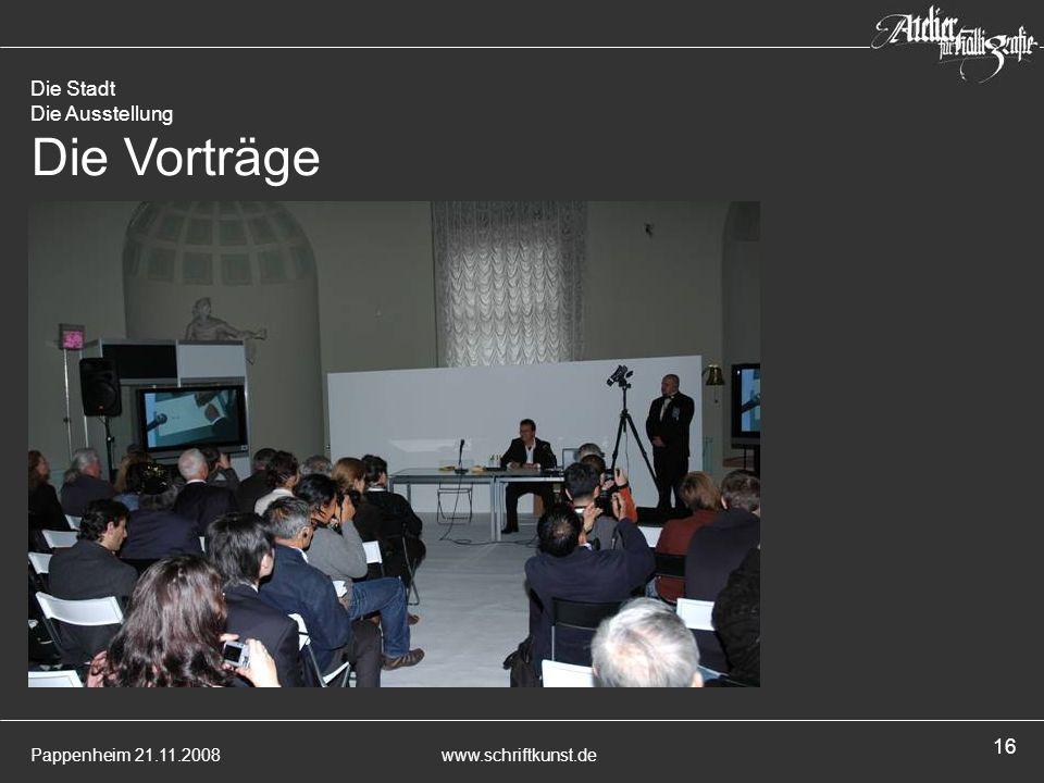 Pappenheim 21.11.2008www.schriftkunst.de 16 Die Stadt Die Ausstellung Die Vorträge