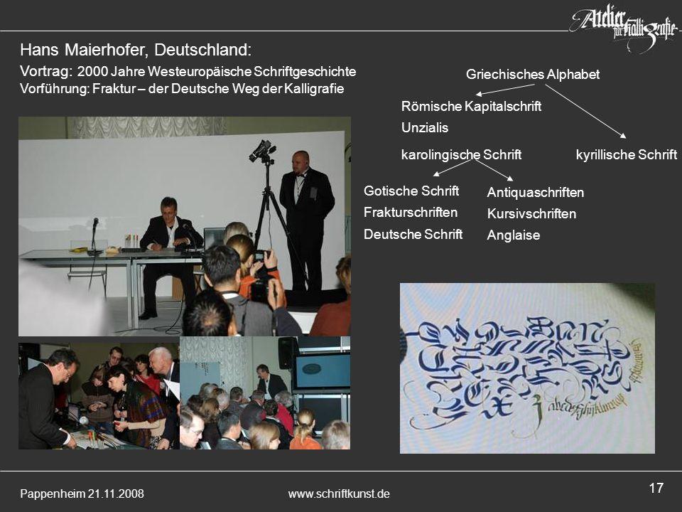 Pappenheim 21.11.2008www.schriftkunst.de 17 Hans Maierhofer, Deutschland: Vortrag: 2000 Jahre Westeuropäische Schriftgeschichte Vorführung: Fraktur –