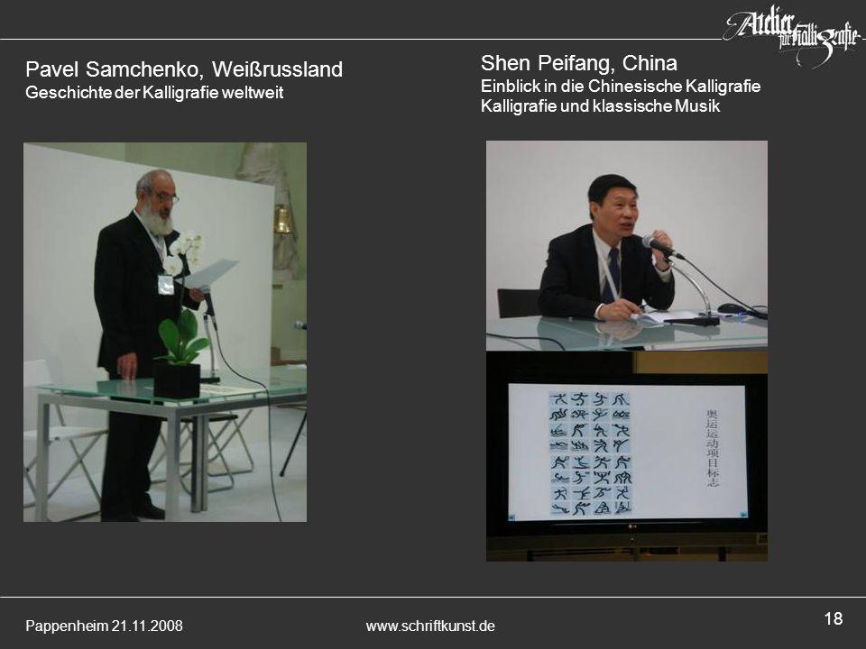 Pappenheim 21.11.2008www.schriftkunst.de 18 Shen Peifang, China Einblick in die Chinesische Kalligrafie Kalligrafie und klassische Musik Pavel Samchen