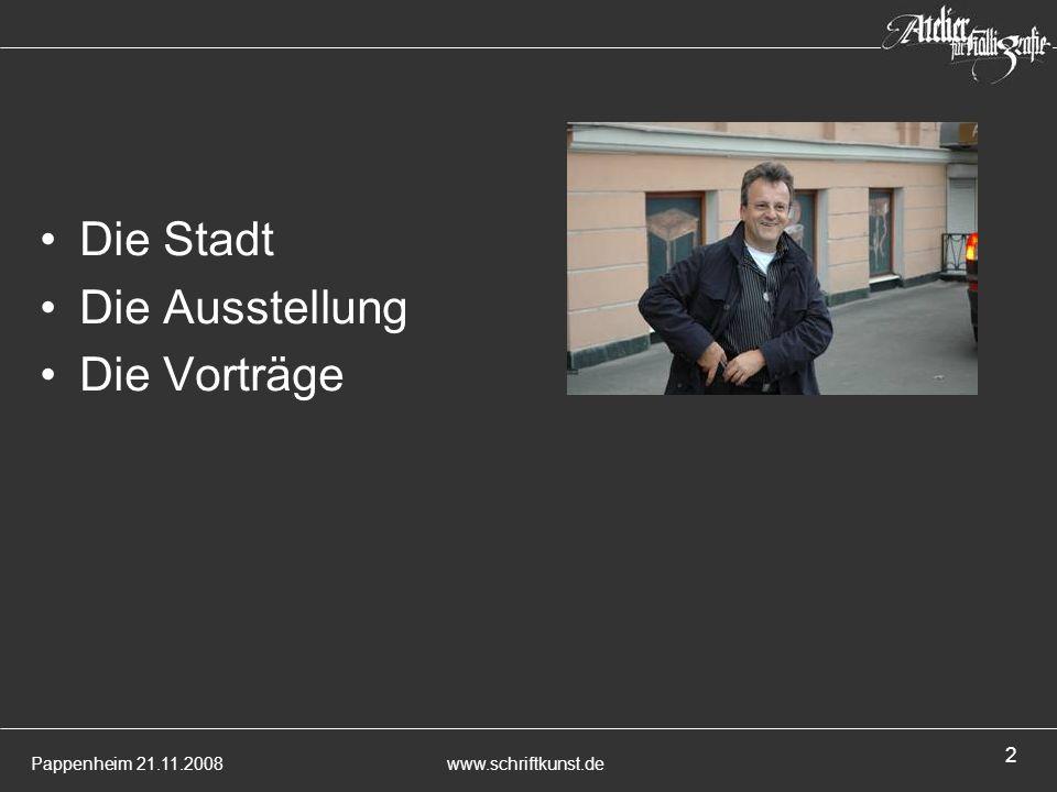 Pappenheim 21.11.2008www.schriftkunst.de 2 Die Stadt Die Ausstellung Die Vorträge