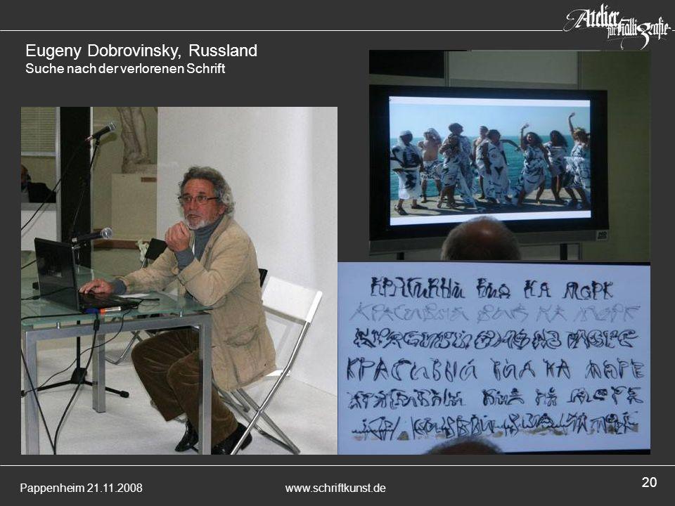 Pappenheim 21.11.2008www.schriftkunst.de 20 Eugeny Dobrovinsky, Russland Suche nach der verlorenen Schrift