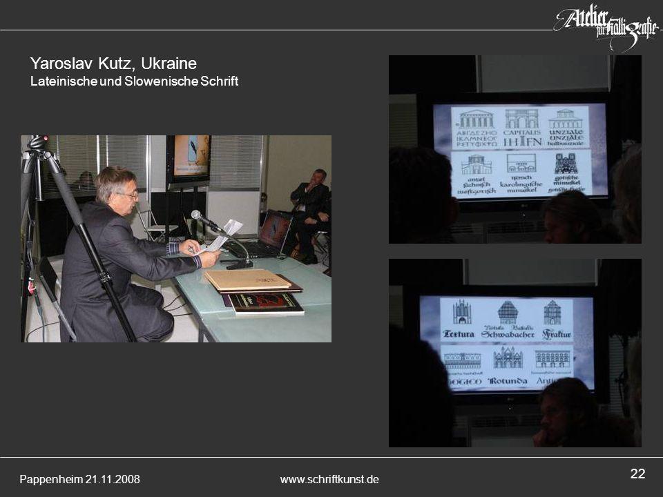 Pappenheim 21.11.2008www.schriftkunst.de 22 Yaroslav Kutz, Ukraine Lateinische und Slowenische Schrift