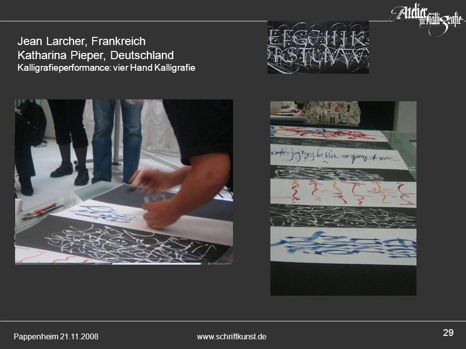 Pappenheim 21.11.2008www.schriftkunst.de 29 Jean Larcher, Frankreich Katharina Pieper, Deutschland Kalligrafieperformance: vier Hand Kalligrafie