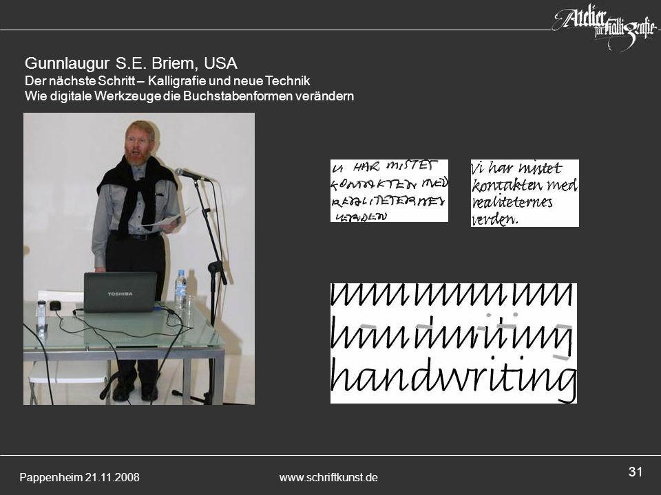 Pappenheim 21.11.2008www.schriftkunst.de 31 Gunnlaugur S.E. Briem, USA Der nächste Schritt – Kalligrafie und neue Technik Wie digitale Werkzeuge die B