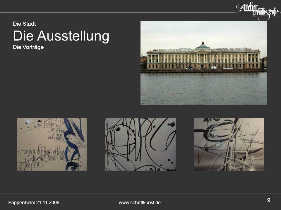 Pappenheim 21.11.2008www.schriftkunst.de 9 Die Stadt Die Ausstellung Die Vorträge