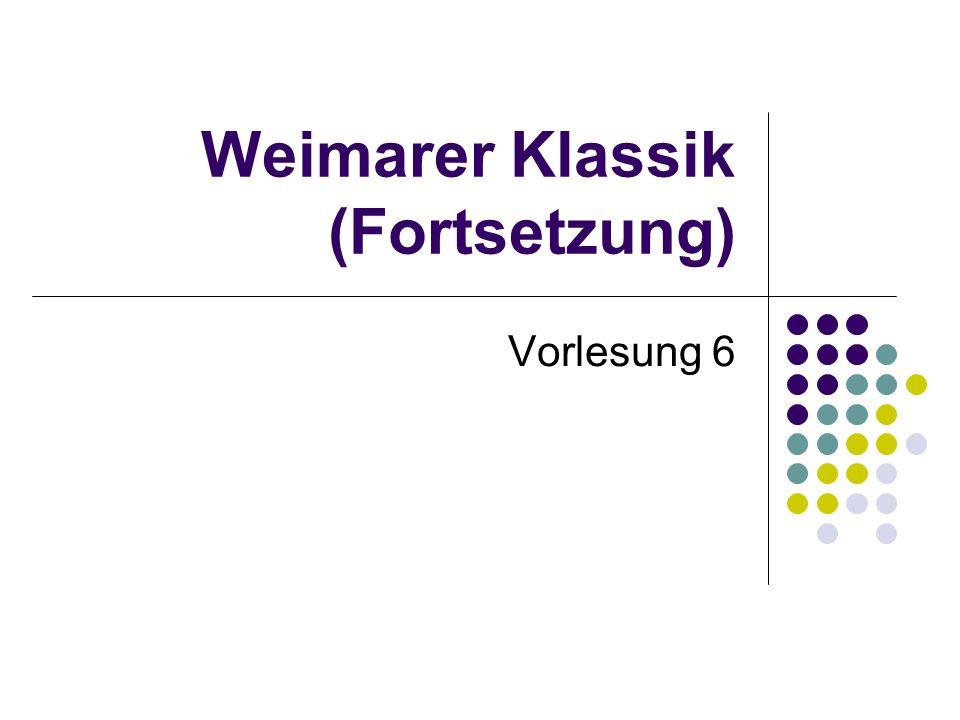 Weimarer Klassik (Fortsetzung) Vorlesung 6