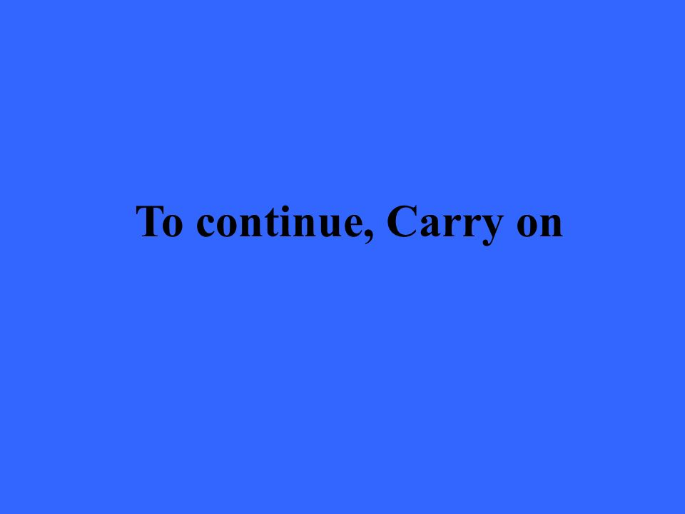 To continue, Carry on