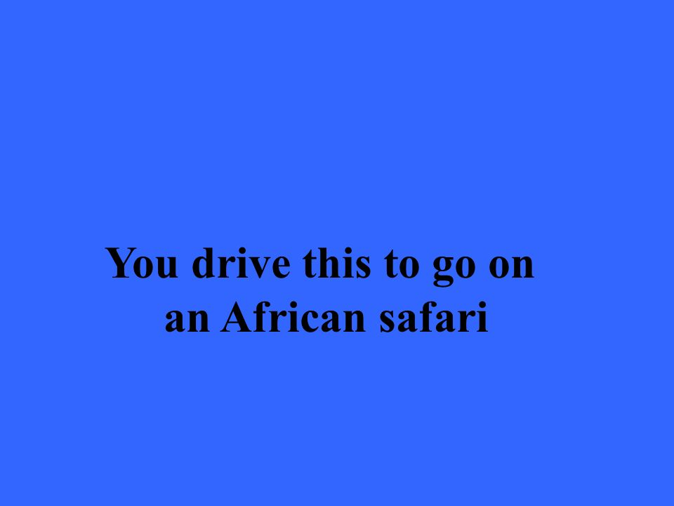 You drive this to go on an African safari