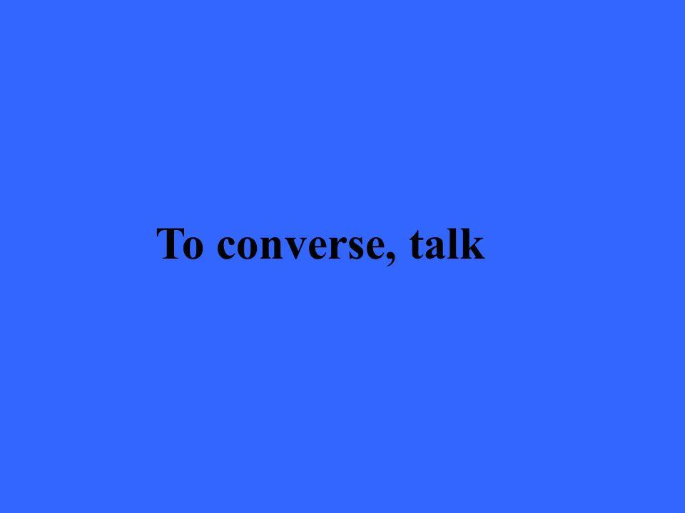 To converse, talk
