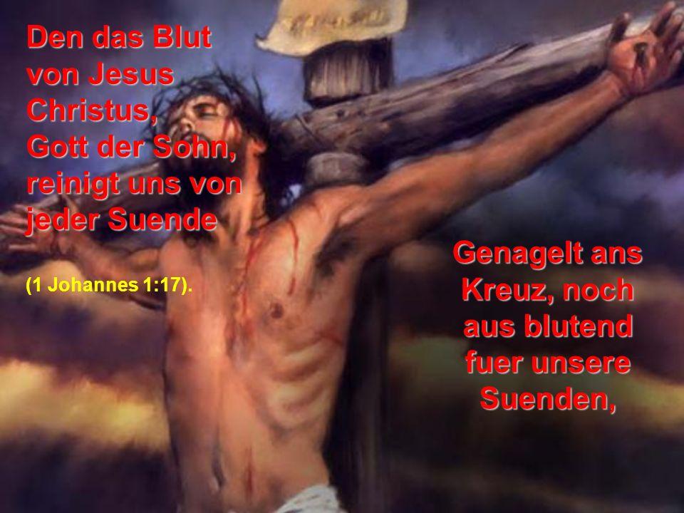 A ber die wenigen Liter seines kostbaren Blutes,die Gott der Sohn,vergossen hatte und dort an unserer Stelle gestorben ist, wahren ausreichend um Pote