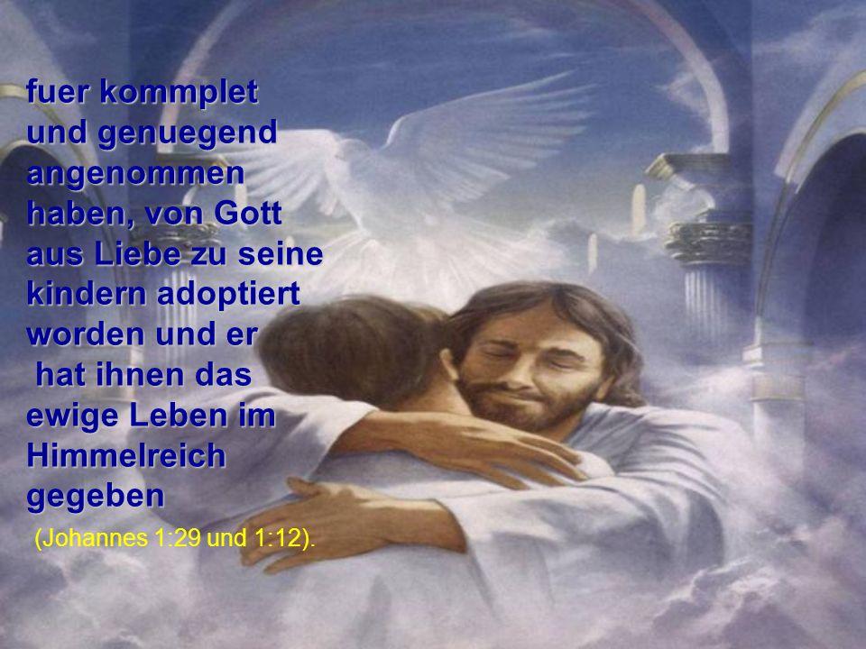 Seit dem sind alle Personen, die das Opfer des Opferlammes Gottes(Jesus Christus) So zahlte sein kostbares Blut unsere Schuld und hat uns die Reichwei
