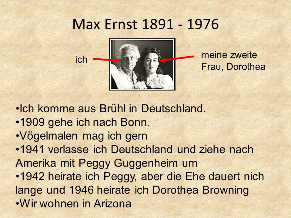 Max Ernst 1891 - 1976 Ich komme aus Brühl in Deutschland.