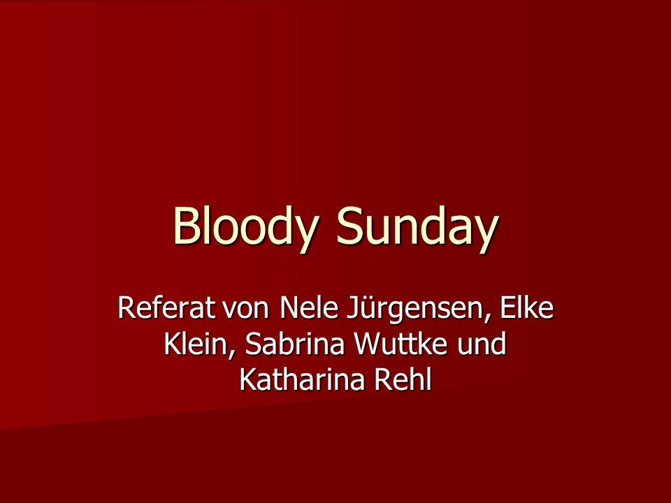 Bloody Sunday Referat von Nele Jürgensen, Elke Klein, Sabrina Wuttke und Katharina Rehl