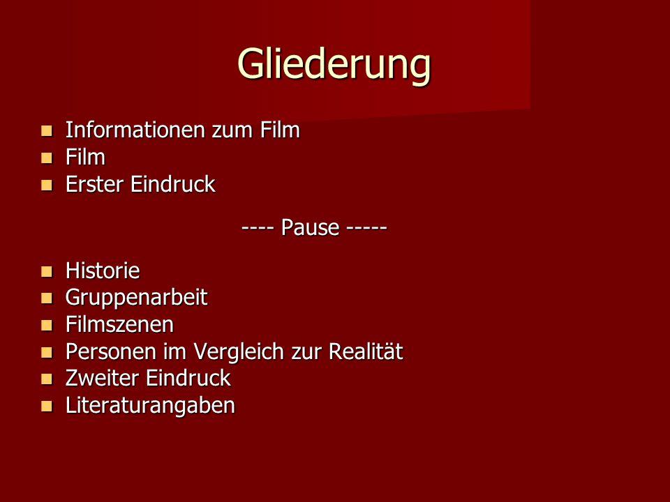 Gliederung Informationen zum Film Informationen zum Film Film Film Erster Eindruck Erster Eindruck ---- Pause ----- Historie Historie Gruppenarbeit Gr