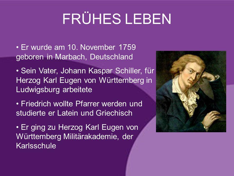 FRÜHES LEBEN Er wurde am 10. November 1759 geboren in Marbach, Deutschland Sein Vater, Johann Kaspar Schiller, für Herzog Karl Eugen von Württemberg i