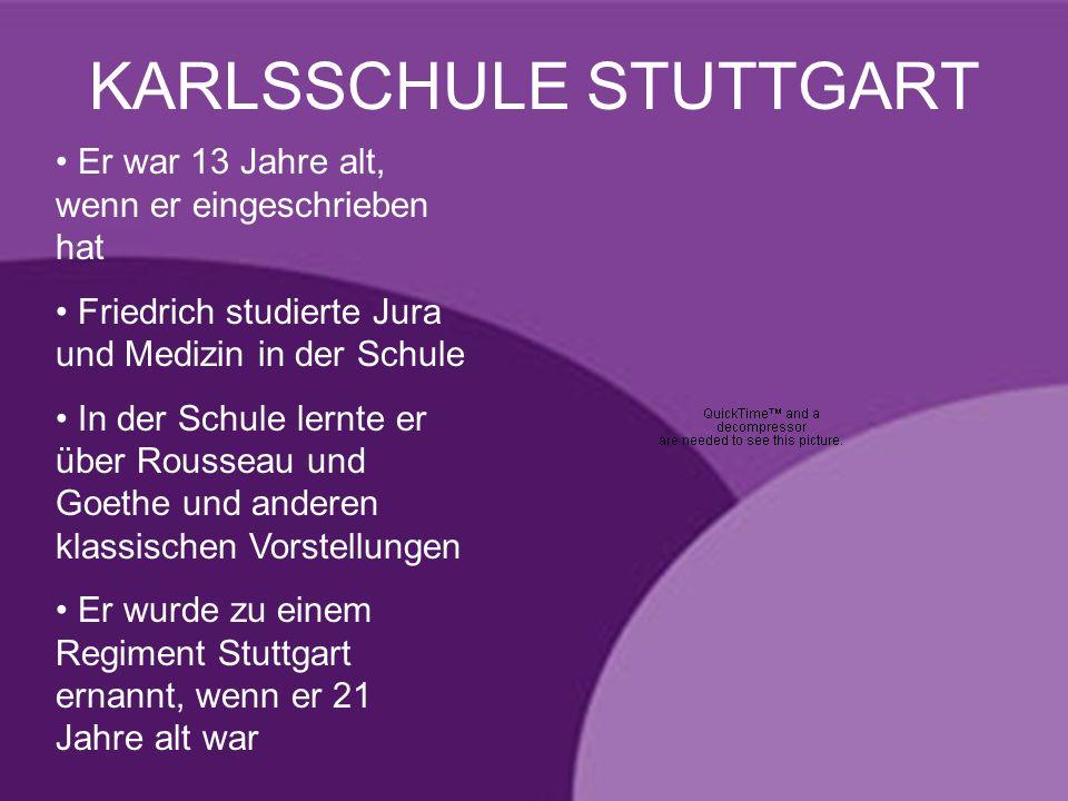 KARLSSCHULE STUTTGART Er war 13 Jahre alt, wenn er eingeschrieben hat Friedrich studierte Jura und Medizin in der Schule In der Schule lernte er über