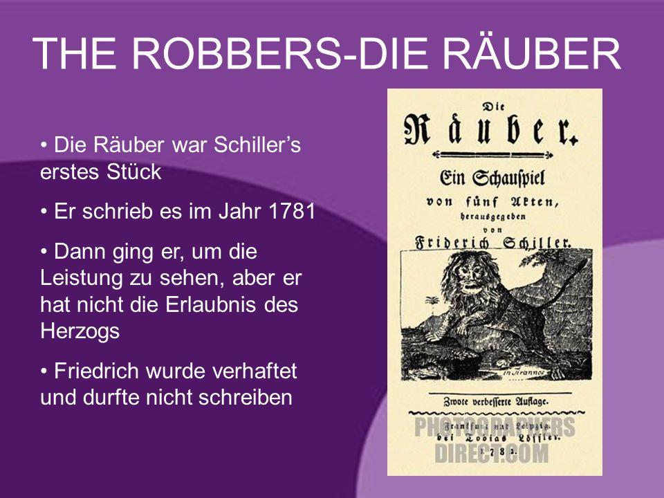 THE ROBBERS-DIE RÄUBER Die Räuber war Schillers erstes Stück Er schrieb es im Jahr 1781 Dann ging er, um die Leistung zu sehen, aber er hat nicht die