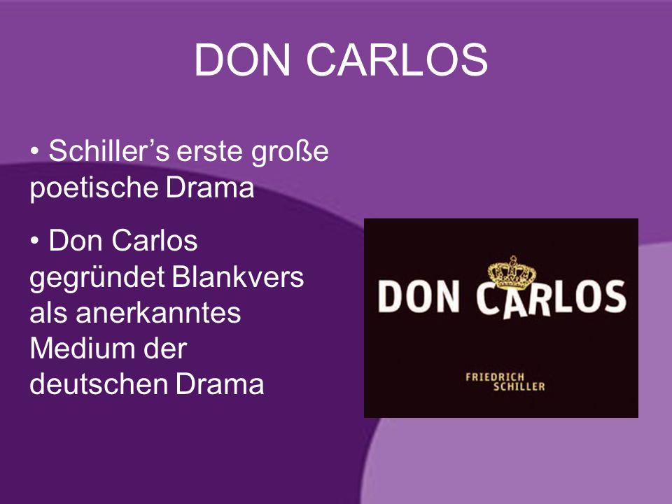 DON CARLOS Schillers erste große poetische Drama Don Carlos gegründet Blankvers als anerkanntes Medium der deutschen Drama