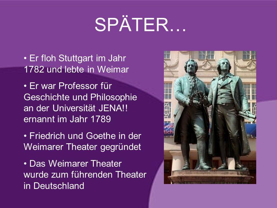SPÄTER… Er floh Stuttgart im Jahr 1782 und lebte in Weimar Er war Professor für Geschichte und Philosophie an der Universität JENA!! ernannt im Jahr 1