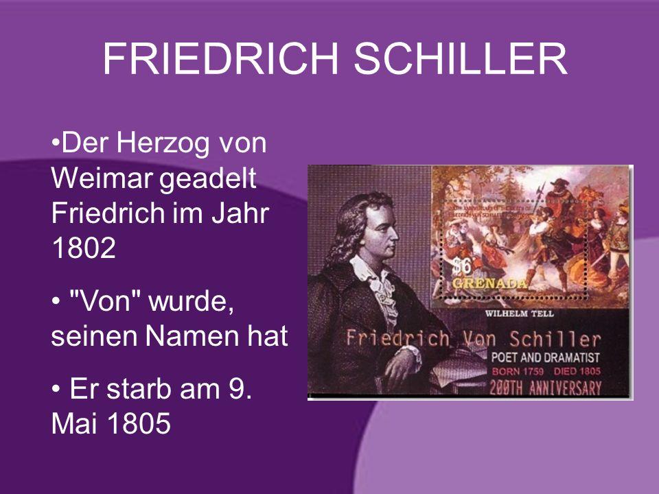 FRIEDRICH SCHILLER Der Herzog von Weimar geadelt Friedrich im Jahr 1802