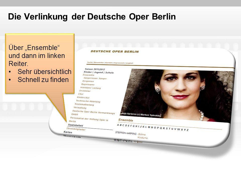 Die Verlinkung der Deutsche Oper Berlin Über Ensemble und dann im linken Reiter. Sehr übersichtlich Schnell zu finden Über Ensemble und dann im linken