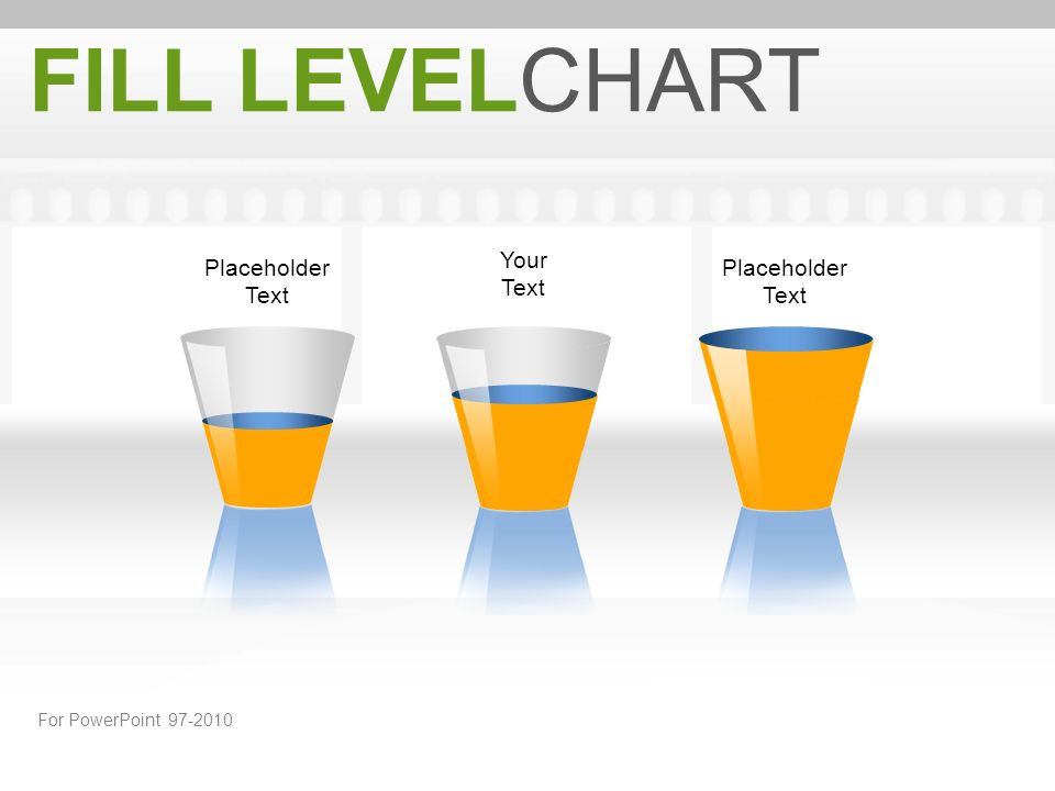 Your Text Placeholder Text FILL LEVELCHART For PowerPoint 97-2010