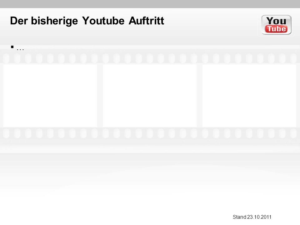 Der bisherige Youtube Auftritt … Stand 23.10.2011