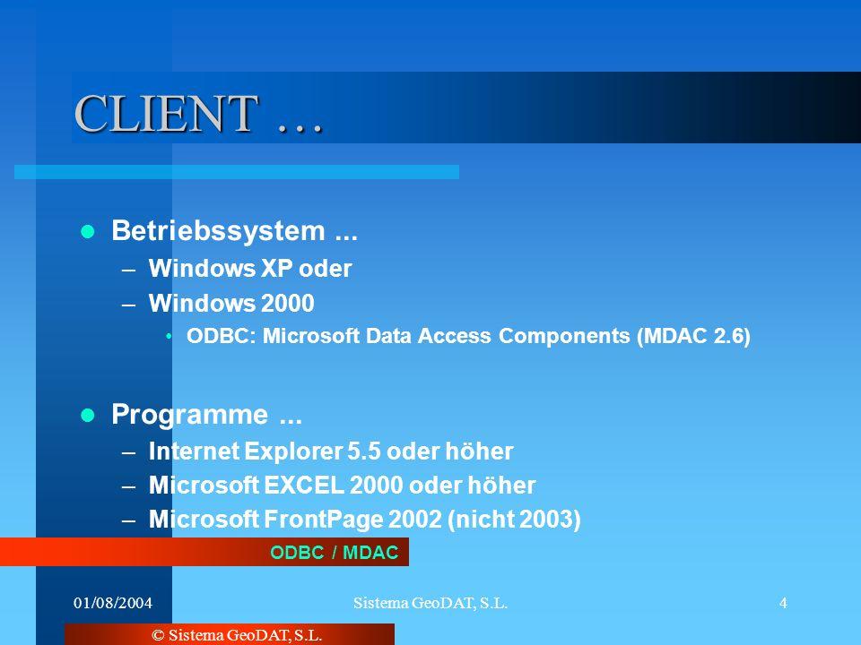 © Sistema GeoDAT, S.L.01/08/2004Sistema GeoDAT, S.L.4 ODBC / MDAC CLIENT … Betriebssystem...